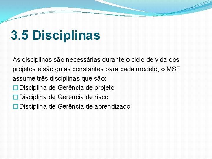 3. 5 Disciplinas As disciplinas são necessárias durante o ciclo de vida dos projetos