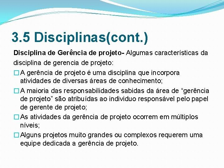 3. 5 Disciplinas(cont. ) Disciplina de Gerência de projeto- Algumas características da disciplina de
