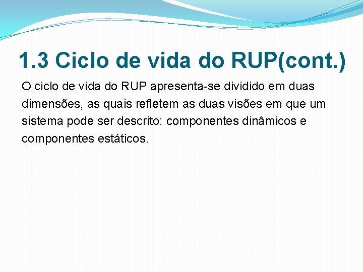 1. 3 Ciclo de vida do RUP(cont. ) O ciclo de vida do RUP