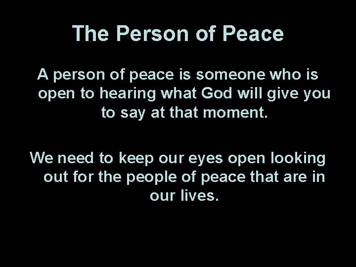 The Person of Peace A person of peace is someone who is open to