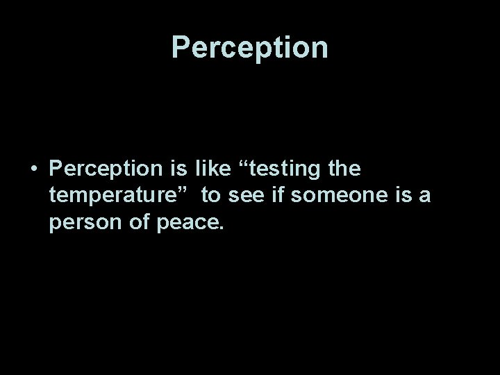 """Perception • Perception is like """"testing the temperature"""" to see if someone is a"""