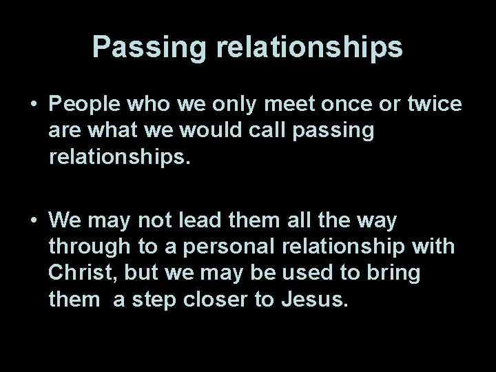 Passing relationships • People who we only meet once or twice are what we