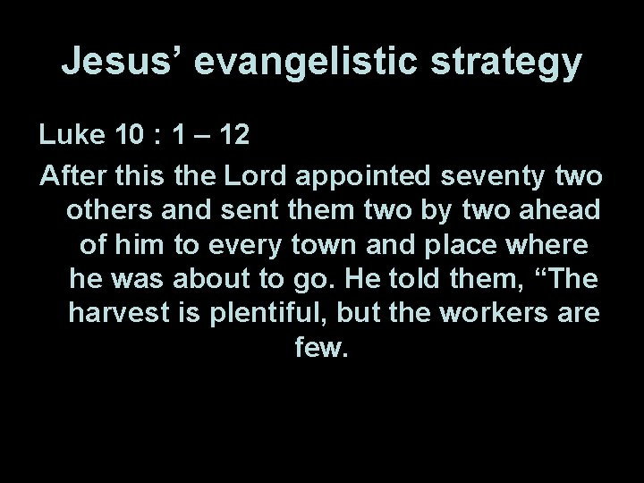Jesus' evangelistic strategy Luke 10 : 1 – 12 After this the Lord appointed