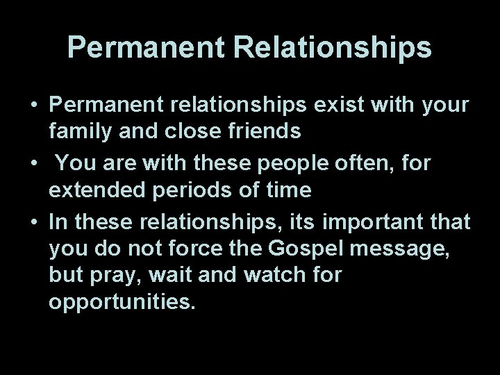 Permanent Relationships • Permanent relationships exist with your family and close friends • You