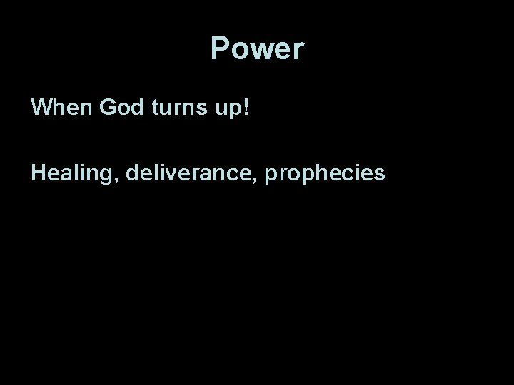 Power When God turns up! Healing, deliverance, prophecies