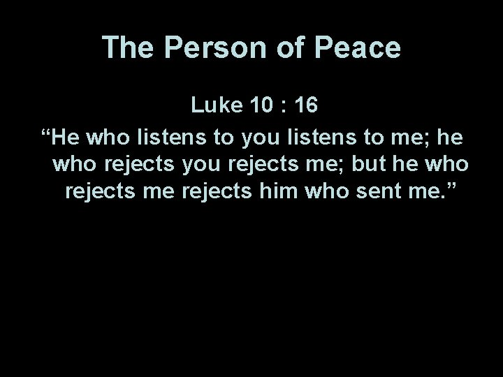"""The Person of Peace Luke 10 : 16 """"He who listens to you listens"""