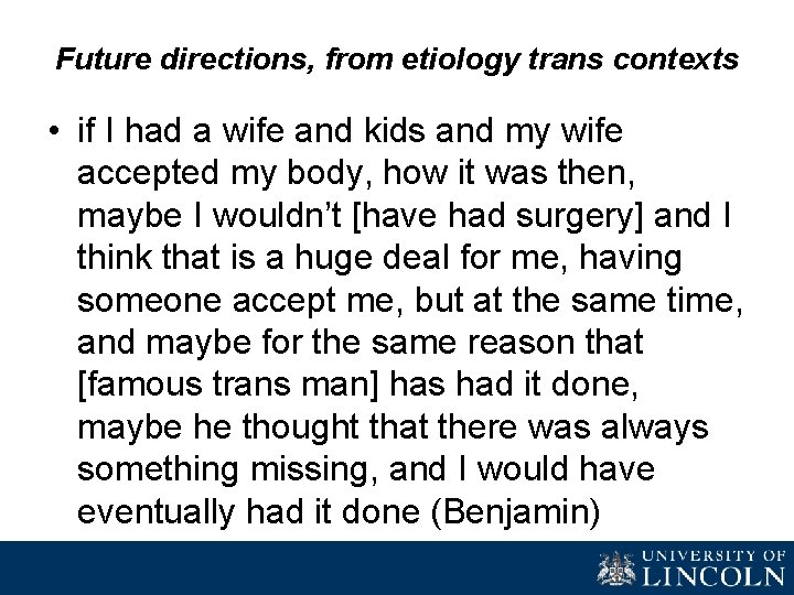 Future directions, from etiology trans contexts • if I had a wife and kids