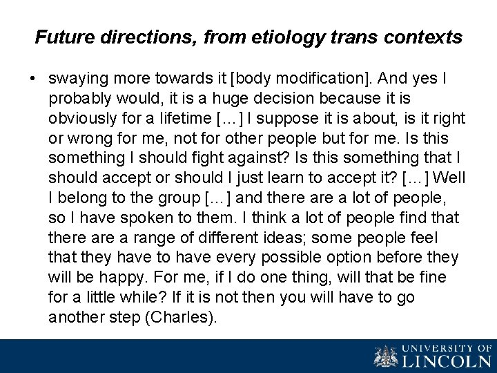 Future directions, from etiology trans contexts • swaying more towards it [body modification]. And