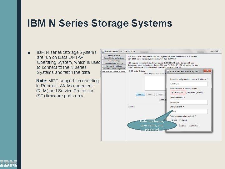 IBM N Series Storage Systems ■ IBM N series Storage Systems are run on