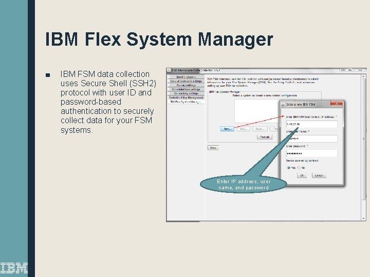 IBM Flex System Manager ■ IBM FSM data collection uses Secure Shell (SSH 2)
