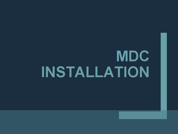MDC INSTALLATION