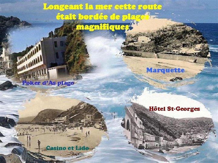 Longeant la mer cette route était bordée de plages magnifiques Marquette Poker d'As plage