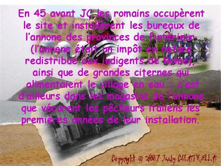 En 45 avant JC les romains occupèrent le site et installèrent les bureaux de