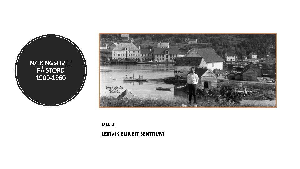 NÆRINGSLIVET PÅ STORD 1900 -1960 DEL 2: LEIRVIK BLIR EIT SENTRUM