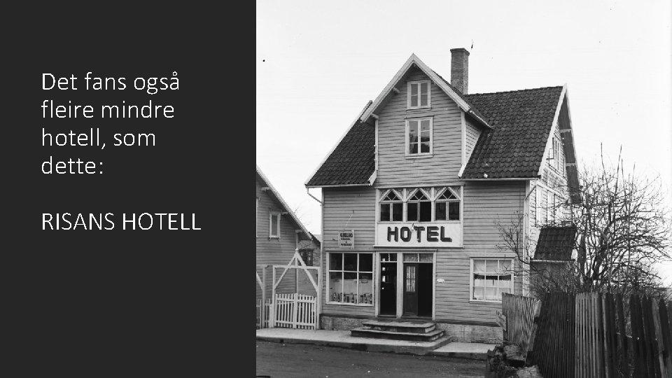 Det fans også fleire mindre hotell, som dette: RISANS HOTELL