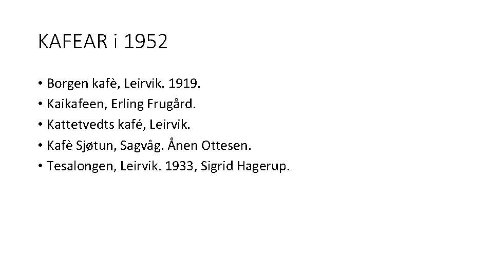 KAFEAR i 1952 • Borgen kafè, Leirvik. 1919. • Kaikafeen, Erling Frugård. • Kattetvedts
