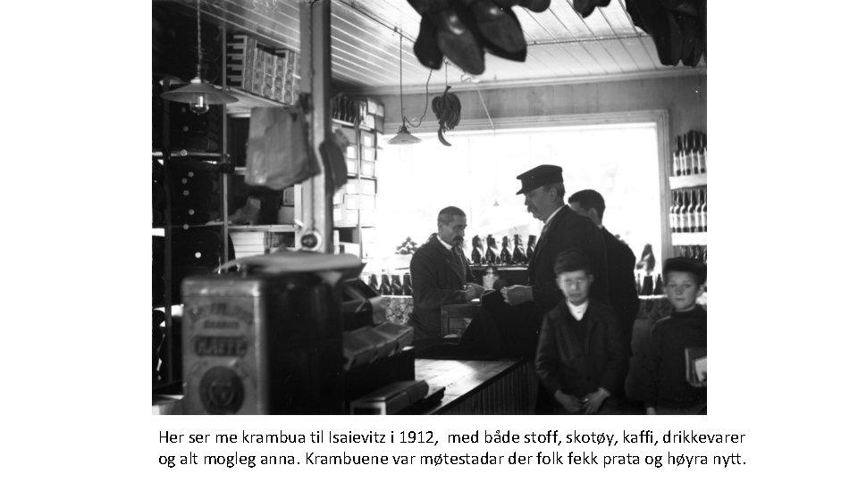 Her ser me krambua til Isaievitz i 1912, med både stoff, skotøy, kaffi, drikkevarer