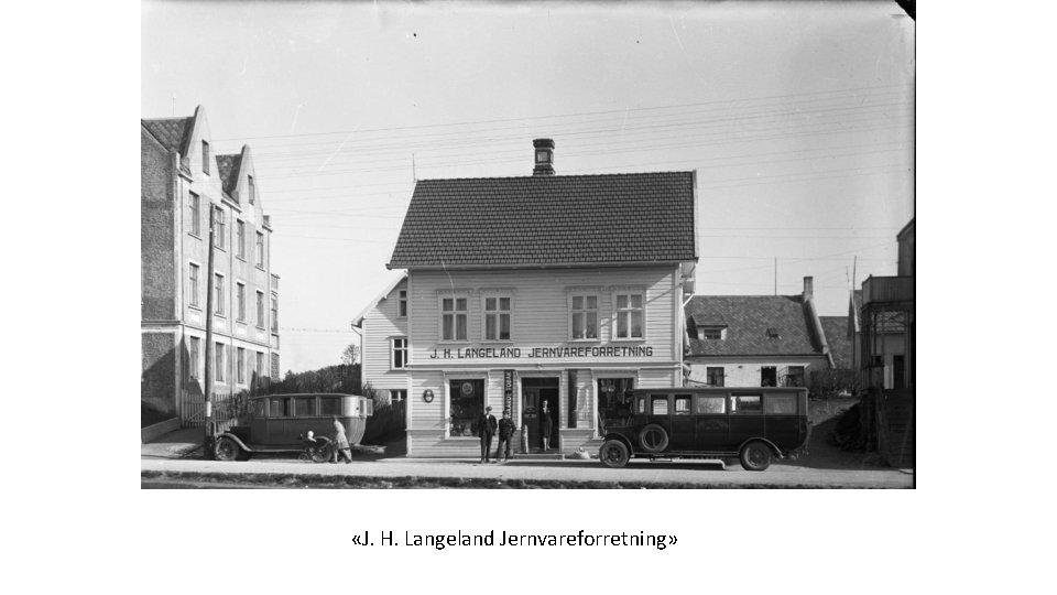«J. H. Langeland Jernvareforretning»