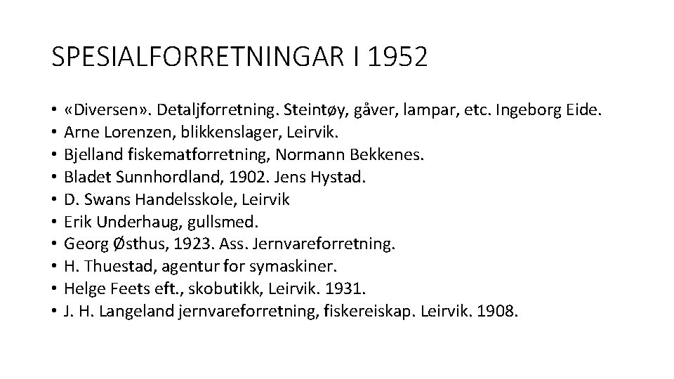 SPESIALFORRETNINGAR I 1952 • • • «Diversen» . Detaljforretning. Steintøy, gåver, lampar, etc. Ingeborg