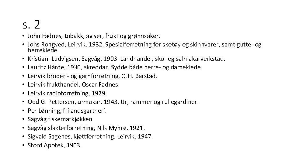 s. 2 • John Fadnes, tobakk, aviser, frukt og grønnsaker. • Johs Rongved, Leirvik,