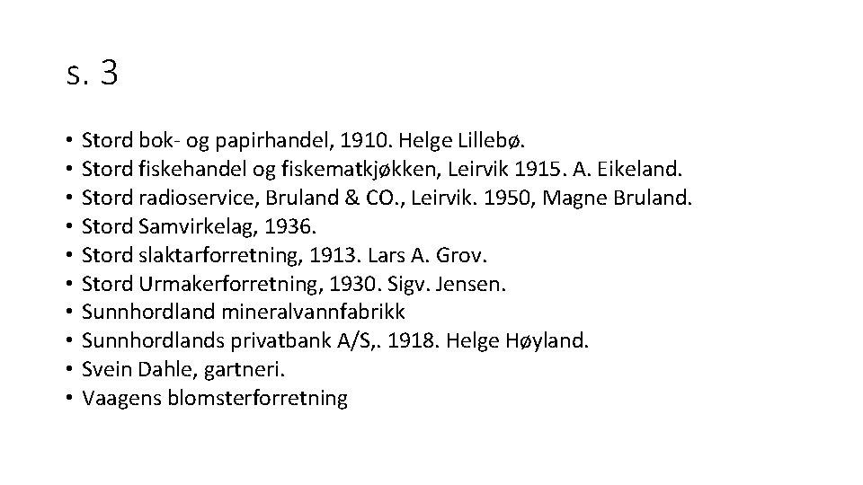 s. 3 • • • Stord bok- og papirhandel, 1910. Helge Lillebø. Stord fiskehandel