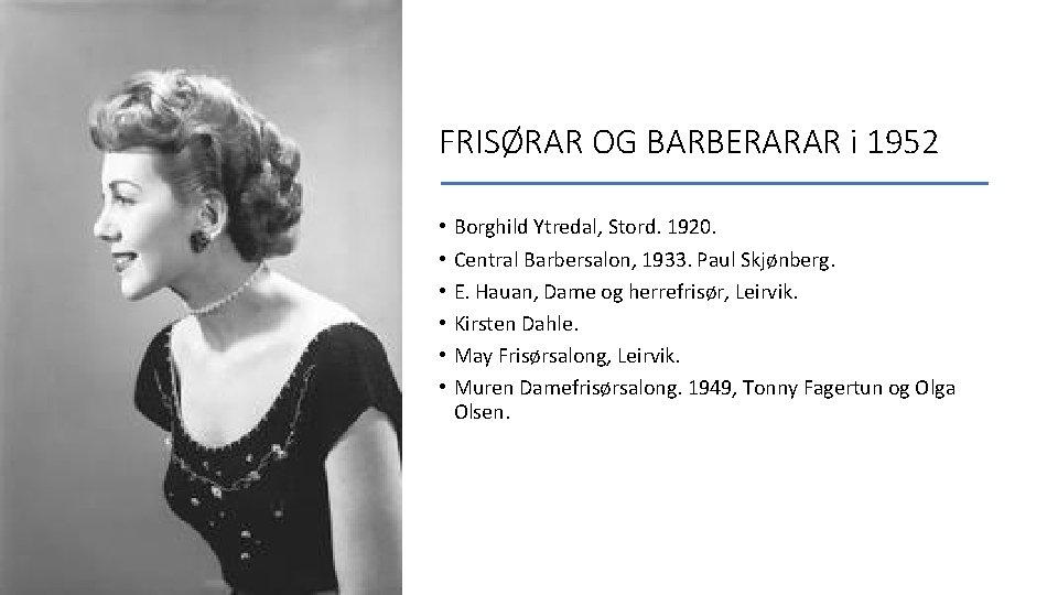FRISØRAR OG BARBERARAR i 1952 • • • Borghild Ytredal, Stord. 1920. Central Barbersalon,