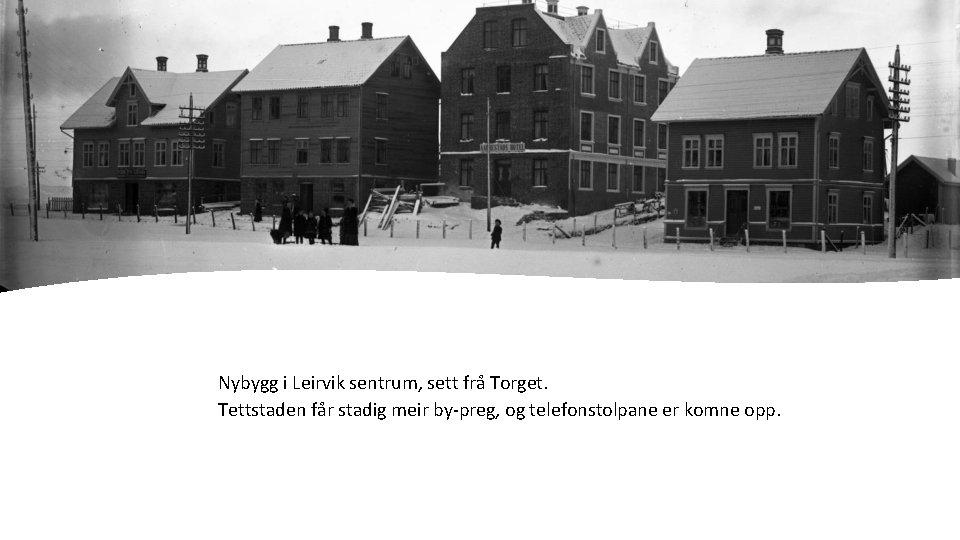 Nybygg i Leirvik sentrum, sett frå Torget. Tettstaden får stadig meir by-preg, og telefonstolpane