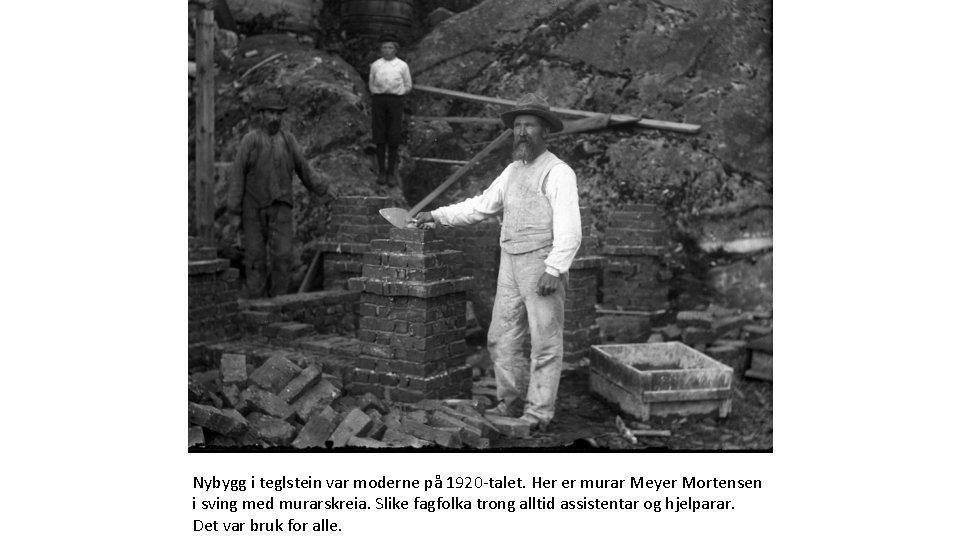 Nybygg i teglstein var moderne på 1920 -talet. Her er murar Meyer Mortensen i