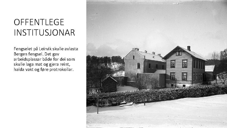 OFFENTLEGE INSTITUSJONAR Fengselet på Leirvik skulle avlasta Bergen fengsel. Det gav arbeidsplassar både for