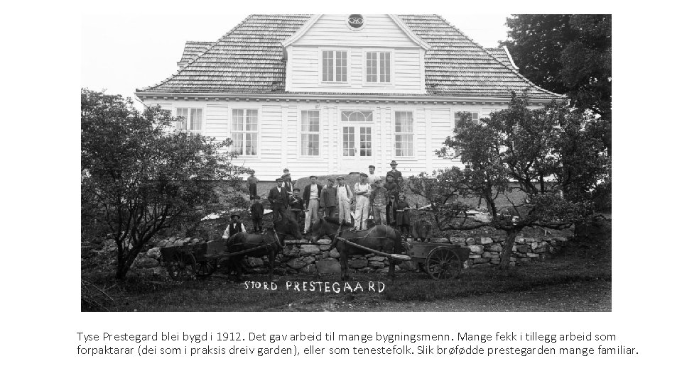 Tyse Prestegard blei bygd i 1912. Det gav arbeid til mange bygningsmenn. Mange fekk