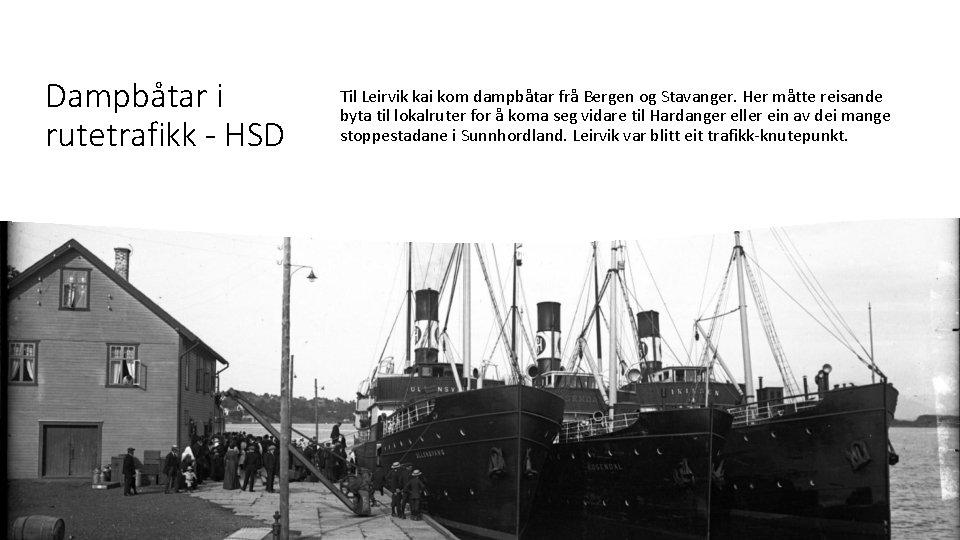 Dampbåtar i rutetrafikk - HSD Til Leirvik kai kom dampbåtar frå Bergen og Stavanger.