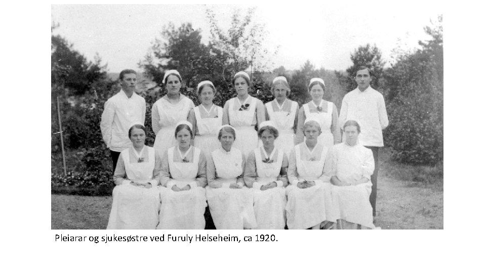 Pleiarar og sjukesøstre ved Furuly Helseheim, ca 1920.