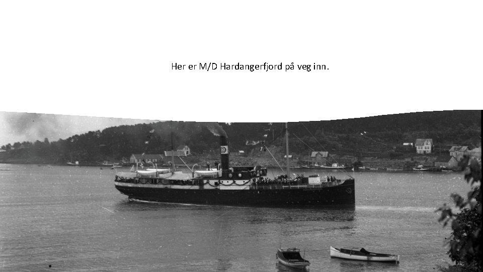 Her er M/D Hardangerfjord på veg inn.