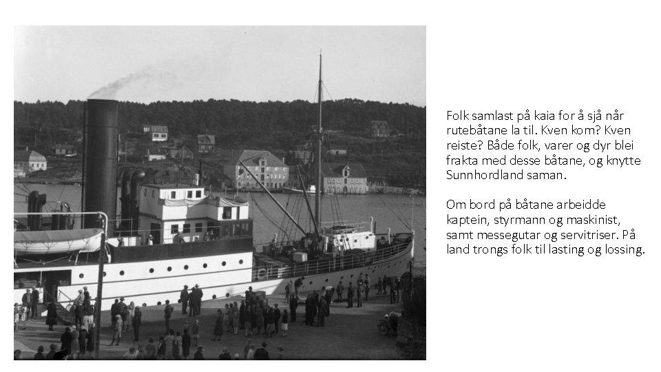 Folk samlast på kaia for å sjå når rutebåtane la til. Kven kom? Kven