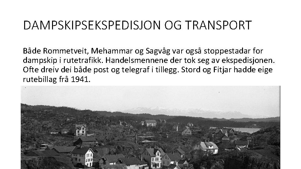 DAMPSKIPSEKSPEDISJON OG TRANSPORT Både Rommetveit, Mehammar og Sagvåg var også stoppestadar for dampskip i