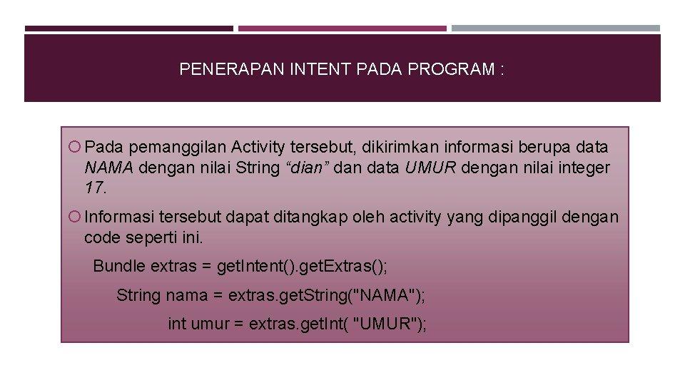 PENERAPAN INTENT PADA PROGRAM : Pada pemanggilan Activity tersebut, dikirimkan informasi berupa data NAMA