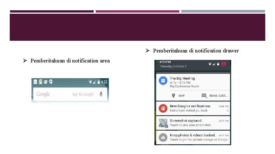 Ø Pemberitahuan di notification drawer Ø Pemberitahuan di notification area