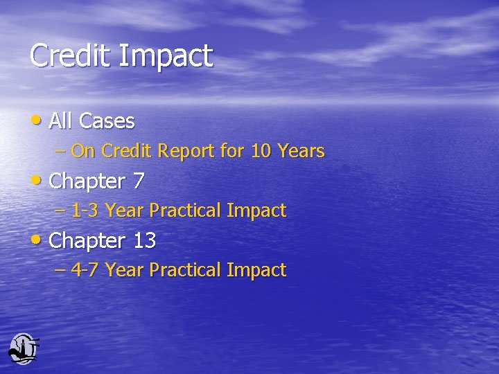 Credit Impact • All Cases – On Credit Report for 10 Years • Chapter