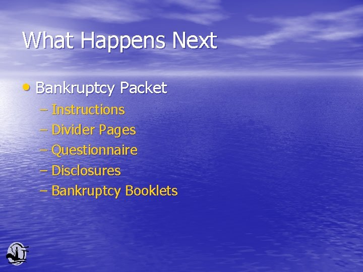 What Happens Next • Bankruptcy Packet – Instructions – Divider Pages – Questionnaire –
