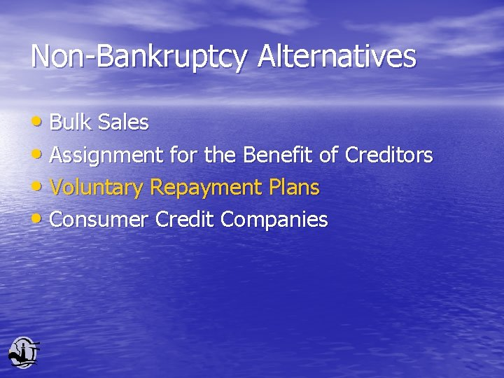 Non-Bankruptcy Alternatives • Bulk Sales • Assignment for the Benefit of Creditors • Voluntary