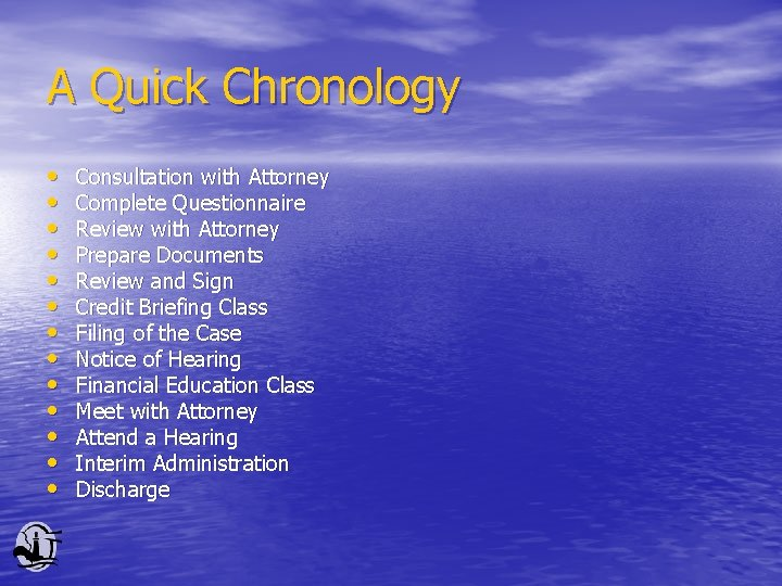 A Quick Chronology • • • • Consultation with Attorney Complete Questionnaire Review with