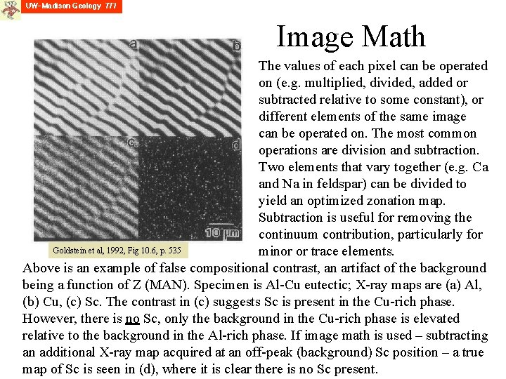 Image Math The values of each pixel can be operated on (e. g. multiplied,