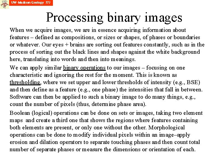 Processing binary images When we acquire images, we are in essence acquiring information about