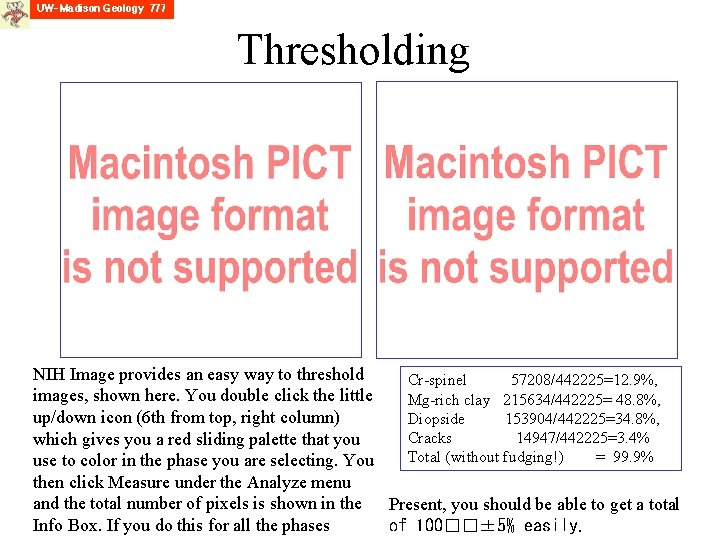 Thresholding NIH Image provides an easy way to threshold Cr-spinel 57208/442225=12. 9%, images, shown
