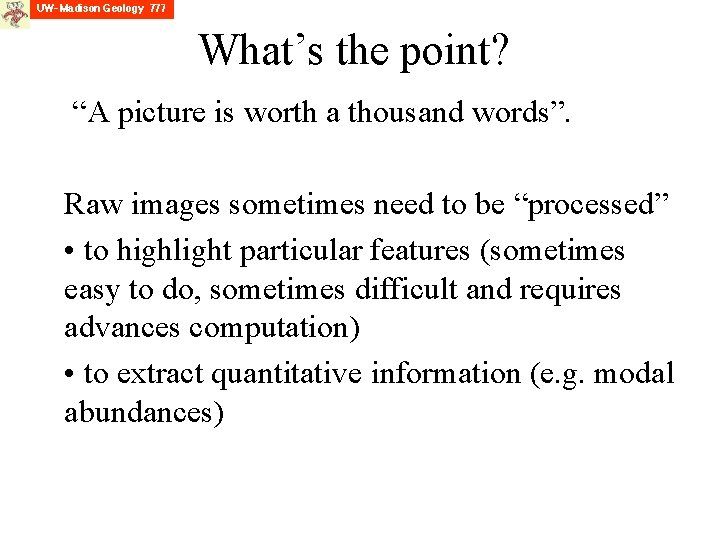 """What's the point? """"A picture is worth a thousand words"""". Raw images sometimes need"""
