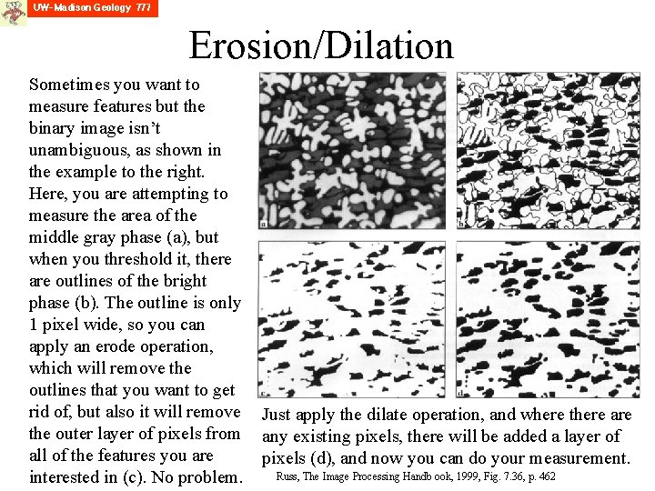 Erosion/Dilation Sometimes you want to measure features but the binary image isn't unambiguous, as