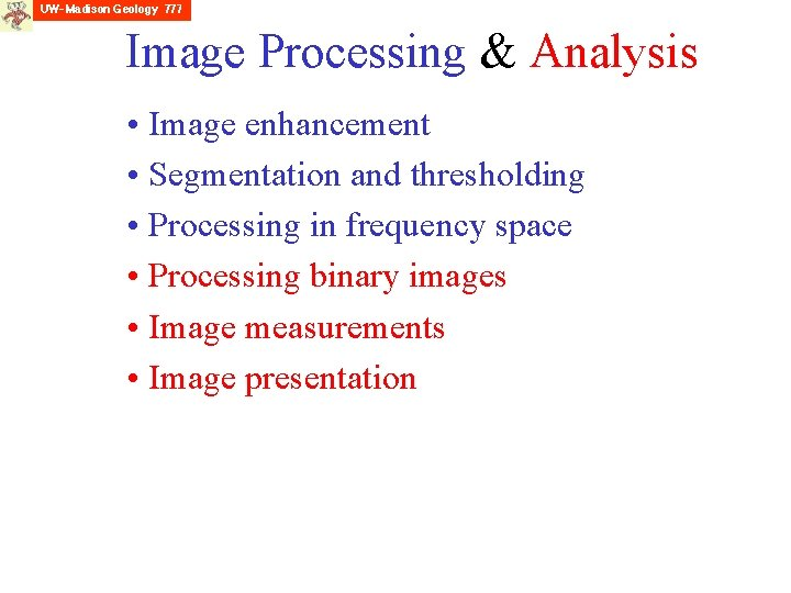 Image Processing & Analysis • Image enhancement • Segmentation and thresholding • Processing in