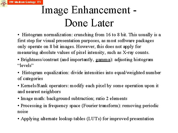 Image Enhancement Done Later • Histogram normalization: crunching from 16 to 8 bit. This