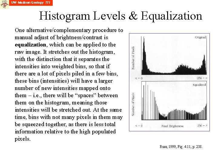 Histogram Levels & Equalization One alternative/complementary procedure to manual adjust of brightness/contrast is equalization,