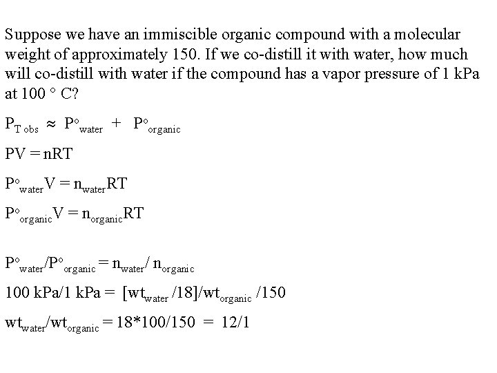 Suppose we have an immiscible organic compound with a molecular weight of approximately 150.
